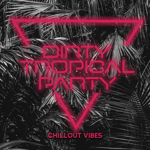 Dirty Tropical Party Chillout Vibes 2020