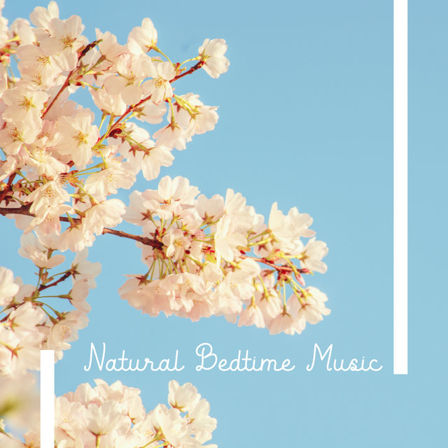 Natural Bedtime Music - Relaxing and Soothing Melodies for Better Sleep Quality