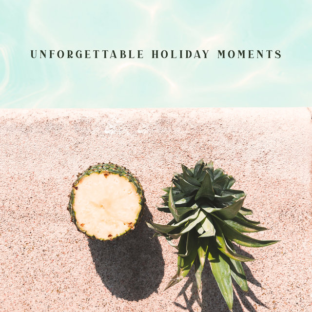 Unforgettable Holiday Moments - Collection of Relaxing Chillout That Will Allow You to Keep Memories of Summer for Longer