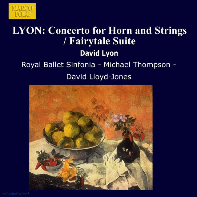 Lyon, D.: Horn Concerto / Fairytale Suite / Farnham Suite / Ballet for Orchestra / Fantasia On A Nursery Song
