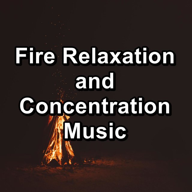 Fire Relaxation and Concentration Music