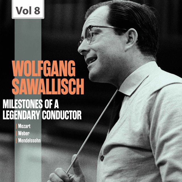 Milestones of a Legendary Conductor: Wolfgang Sawallisch,  Vol. 8