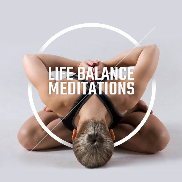 Life Balance Meditations: 2020 Ambient Music for Meditation, Regain Harmony and Inner Balance, Positive Thoughts and Emotions