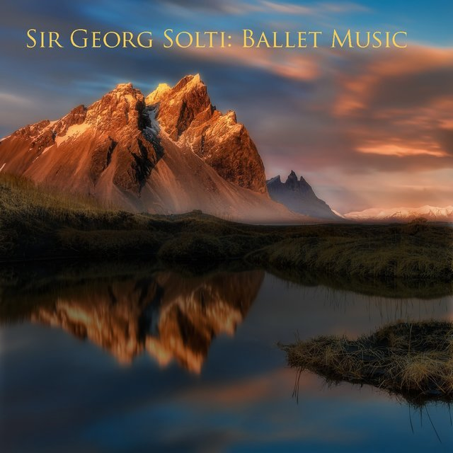 Sir georg solti : ballet music