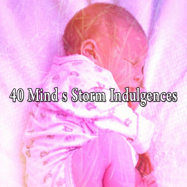 40 Mind S Storm Indulgences