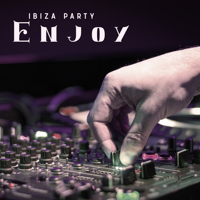 Ibiza Party Enjoy - 2020 Electro Chillout House Music Mix, Calm Vibes and Party Beats Selection