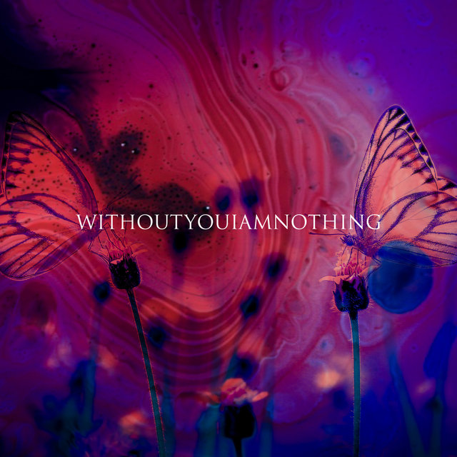 WITHOUTYOUIAMNOTHING