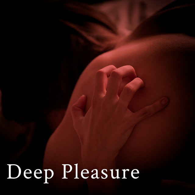 Deep Pleasure – Collection of 15 Chillout Vibes Perfect for Night Relaxation, Erotic Beats, Tantra Chill Out