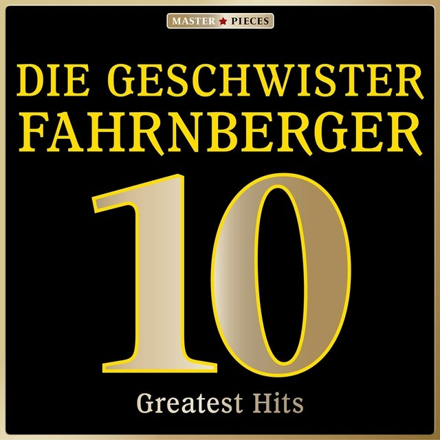 Masterpieces presents Die Geschwister Fahrnberger: 10 Greatest Hits