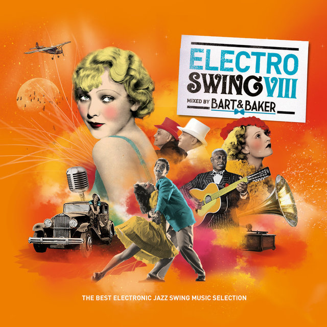 Electro Swing 8 by Bart&Baker: The Best Electronic Jazz Swing Music Selection (with Jazz Radio)