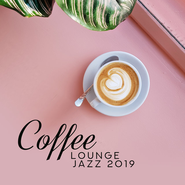 Coffee Lounge Jazz 2019: Jazz After Work, Smooth Music for Restaurant, Coffee, Instrumental Jazz Music Ambient, Coffee Mix 2019