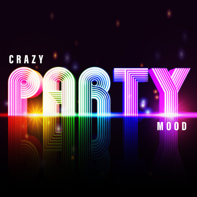 Crazy Party Mood - Listen to Chill Out Vibes and Enjoy All the Time