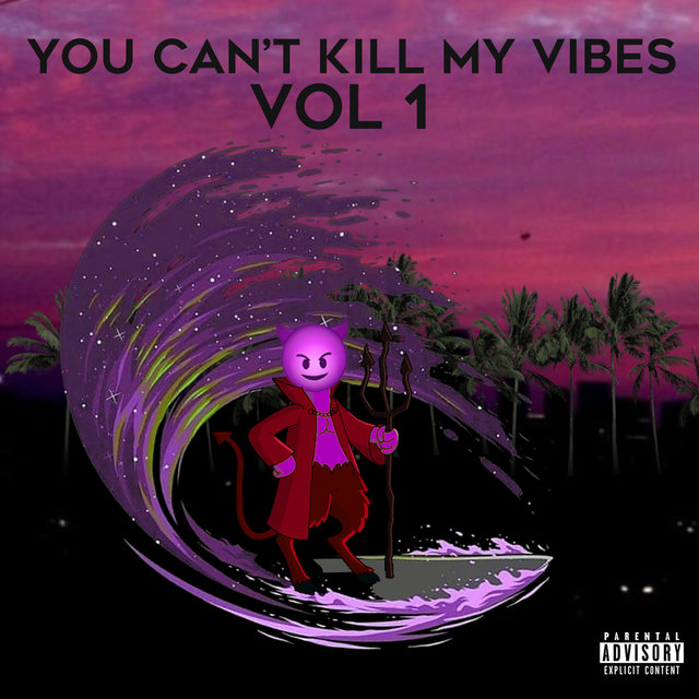 You Can't Kill My Vibes, Vol. 1