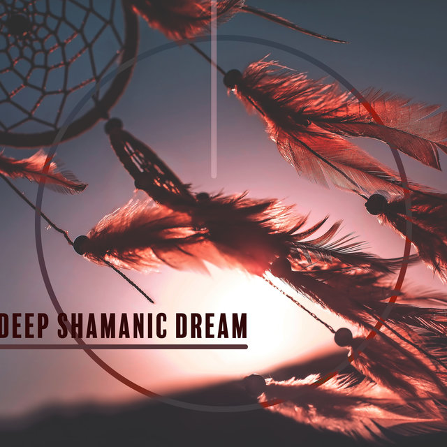 Deep Shamanic Dream - Collection of Magical Native American Music, Sleep Hypnosis, Stress Free, Tribal Drums, Soothing Nature Sounds, Autohypnosis, New Age 2020