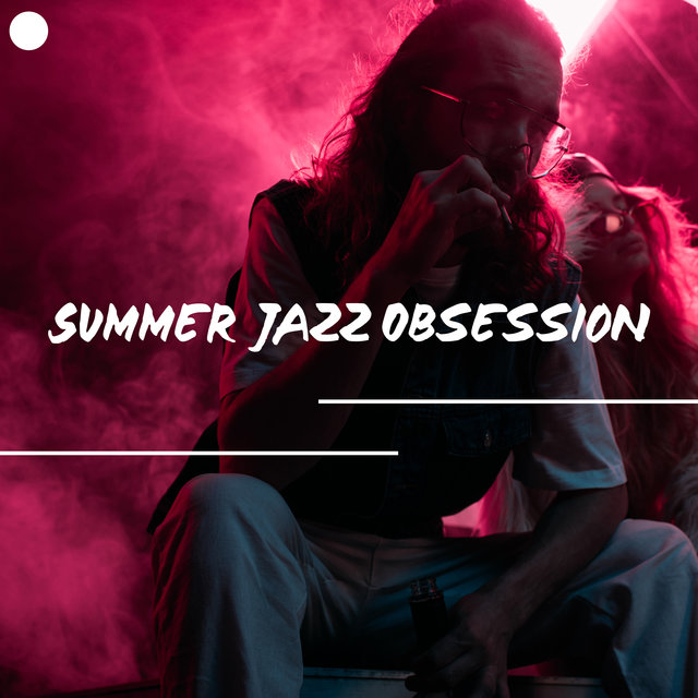 Summer Jazz Obsession