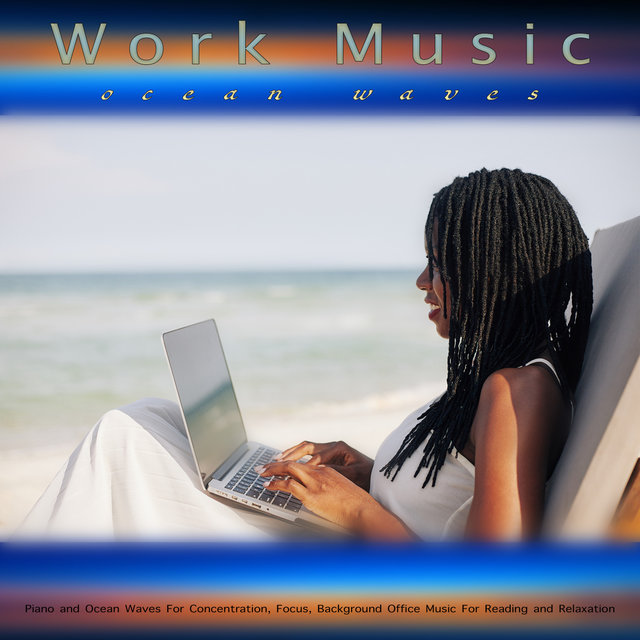Work Music: Piano and Ocean Waves For Concentration, Focus, Background Office Music For Reading and Relaxation
