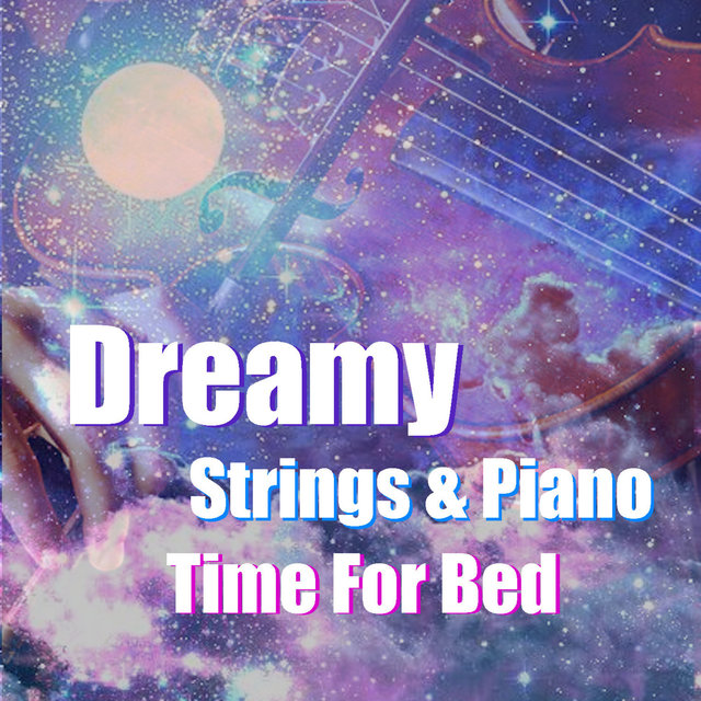 Dreamy Strings & Piano Time For Sleep