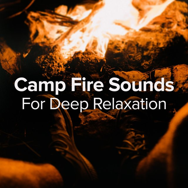 Camp Fire Sounds for Deep Relaxation and Sleep