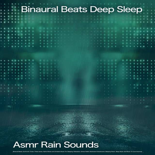 Binaural Beats Deep Sleep: Asmr Rain Sounds, Binaural Beats, Isochronic Tones, Theta waves, Alpha Waves and Ambient Music For Sleeping, Relaxation, Stress Relief, Brainwave Entrainment, Sleeping Music, Sleep Music and Music To Cure Insomnia