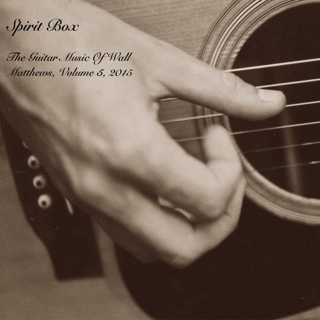 Spirit Box : The Guitar Music of Wall Matthews (2015), Vol. 5