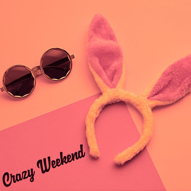 Crazy Weekend  – Party Chillout Session