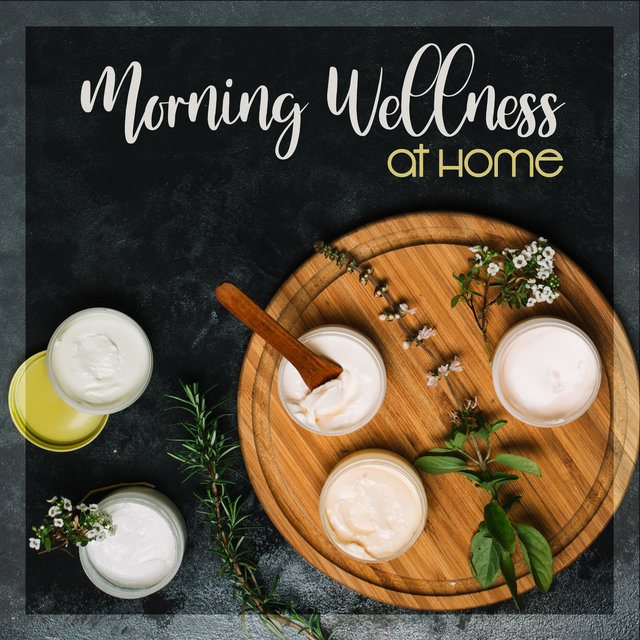 Morning Wellness at Home: 2019 Perfect New Age Music Mix for Home Healing Treatments for Your Body & Soul, Total Calm Down, Full Rest & Relax