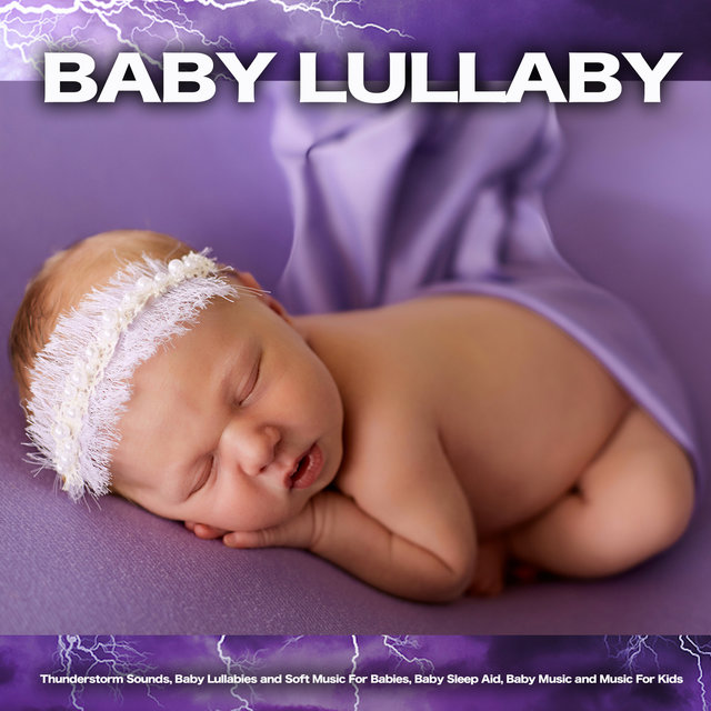 Baby Lullaby: Thunderstorm Sounds, Baby Lullabies and Soft Music For Babies, Baby Sleep Aid, Baby Music and Music For Kids