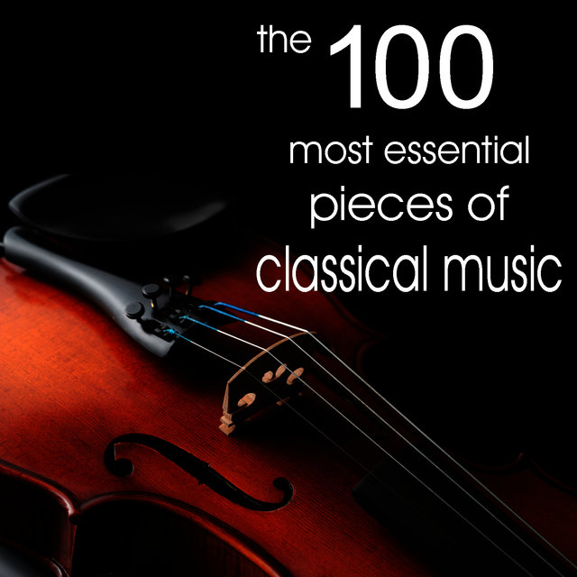 The 100 Most Essential Pieces of Classical Music (Including selections from the 20th Century)