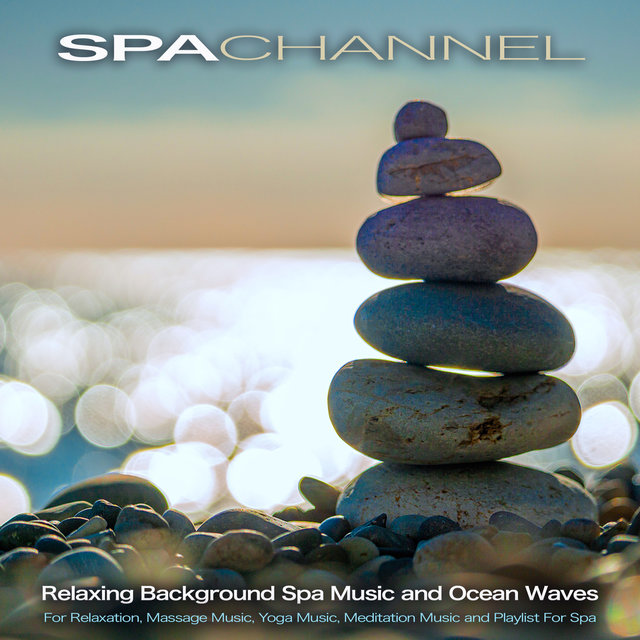 Spa Channel: Relaxing Background Spa Music and Ocean Waves For Relaxation, Massage Music, Yoga Music, Meditation Music and Playlist For Spa
