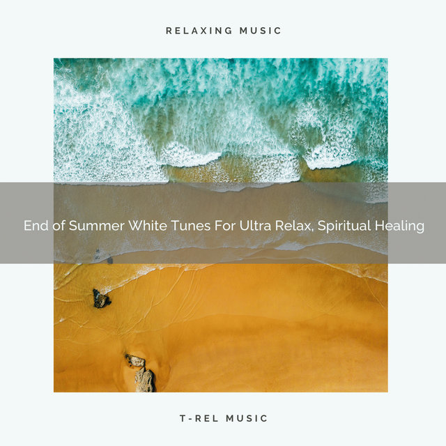 End of Summer White Tunes For Ultra Relax, Spiritual Healing