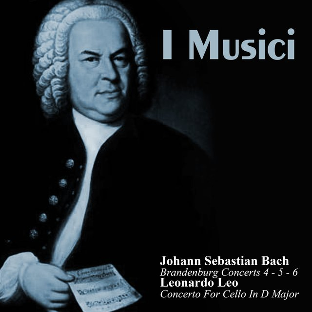 Johann Sebastian Bach: Brandenburg Concerts 4 - 5 - 6 / Leonardo Leo: Concerto For Cello In D Major