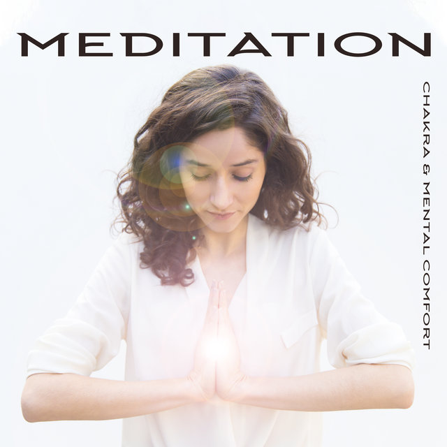 Meditation, Chakra & Mental Comfort: Pure Relaxation, Zen Lounge, Healing Music for Deep Meditation, Inner Harmony, Chakra Balancing, Energized Yoga for Body & Mind, Stress Relief