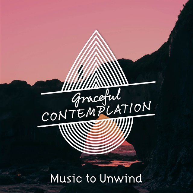 Graceful Contemplation Music to Unwind