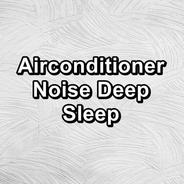Airconditioner Noise Deep Sleep