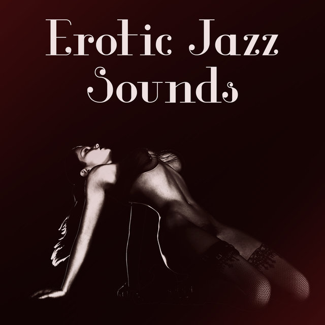 Erotic Jazz Sounds – Calm Music for Lovers, Jazz Relaxation, Romantic Evening Sounds, Sexy Jazz Dance