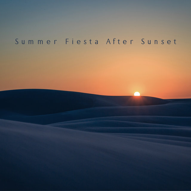 Summer Fiesta After Sunset - Forget Yourself While Dancing on a Tropical Beach Thanks to This Unique Collection of Brilliant Chillout