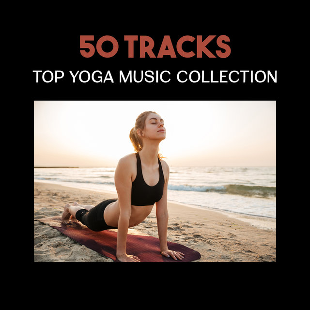 50 Tracks: Top Yoga Music Collection – Relaxing Nature Sounds and Instrumental Songs for Zen Meditation, Yoga Classes and Deep Regeneration