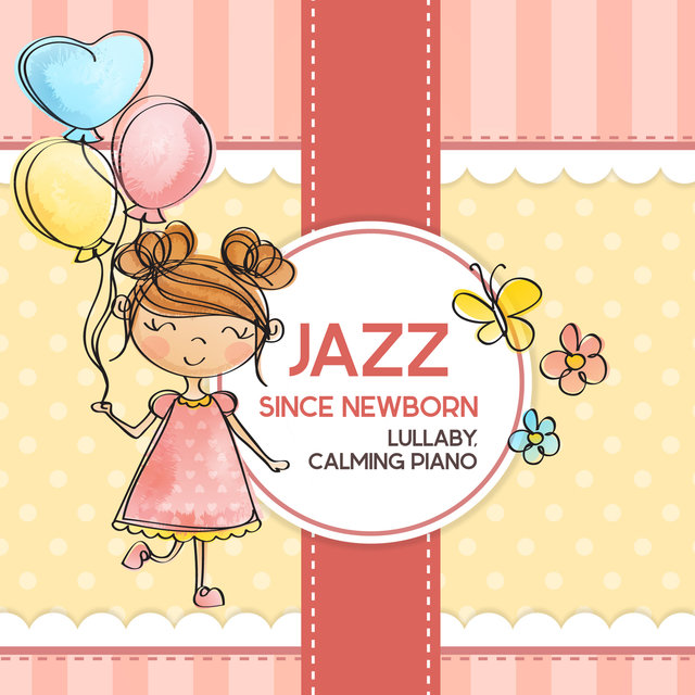 Jazz since Newborn: Lullaby, Calming Piano