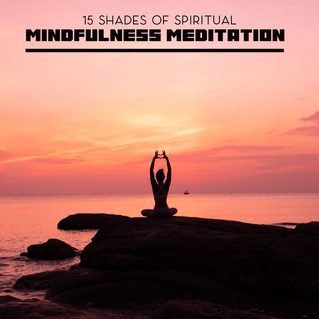 15 Shades of Spiritual Mindfulness Meditation