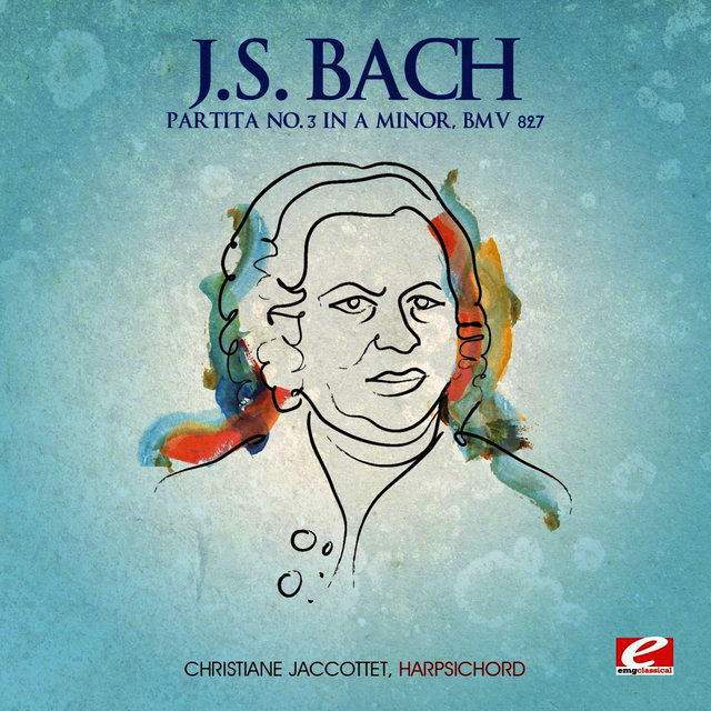J.S. Bach: Partita No. 3 in A Minor, BMV 827 (Digitally Remastered)
