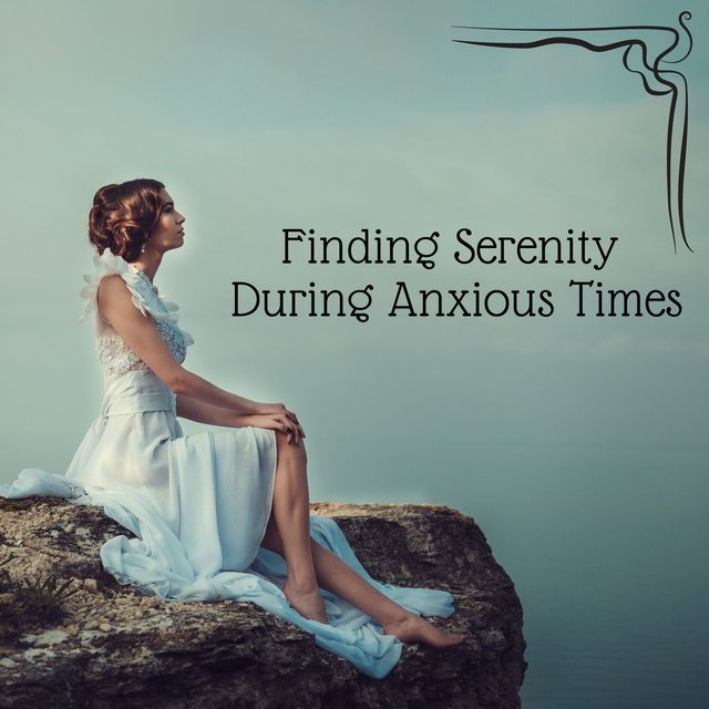 Finding Serenity During Anxious Times