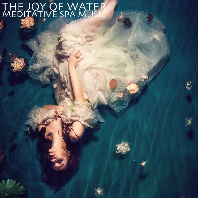 The Joy of Water (Meditative Spa Music)