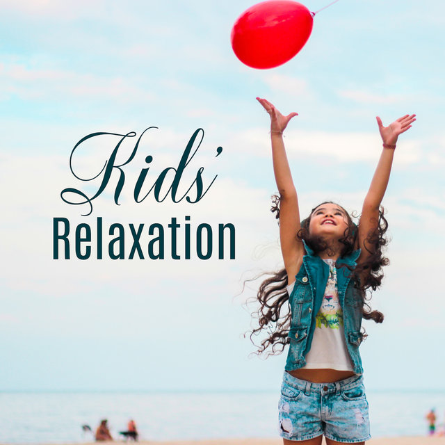 Kids' Relaxation: Collection of 15 Calm, Soothing, Gentle and Extremely Relaxing Songs Created for Our Children