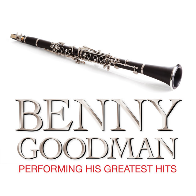 Benny Goodman Performing His Greatest Hits