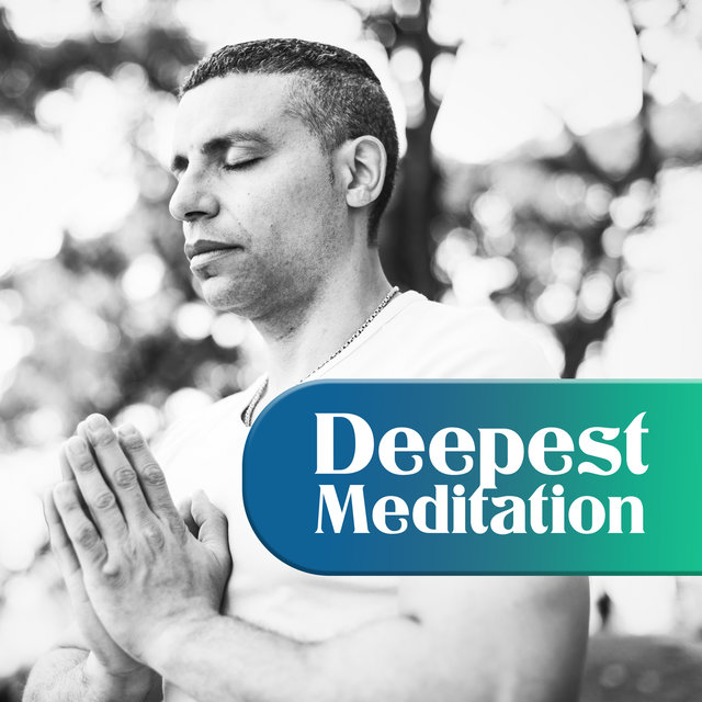 Deepest Meditation: Best Music to Prepare for Meditation, Calming the Spirit and Focus