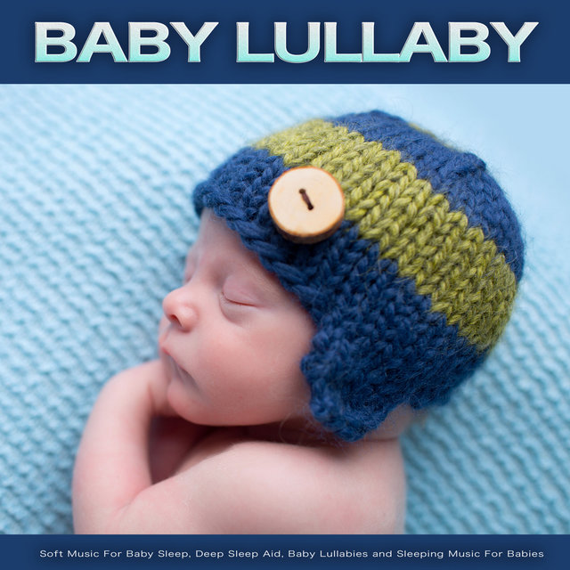 Baby Lullaby: Soft Music For Baby Sleep, Deep Sleep Aid, Baby Lullabies and Sleeping Music For Babies