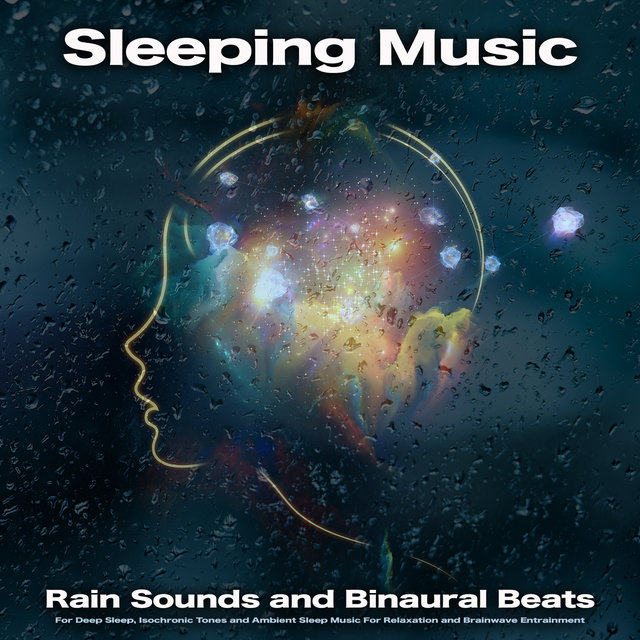 Sleeping Music: Rain Sounds and Binaural Beats For Deep Sleep, Isochronic Tones and Ambient Sleep Music For Relaxation and Brainwave Entrainment