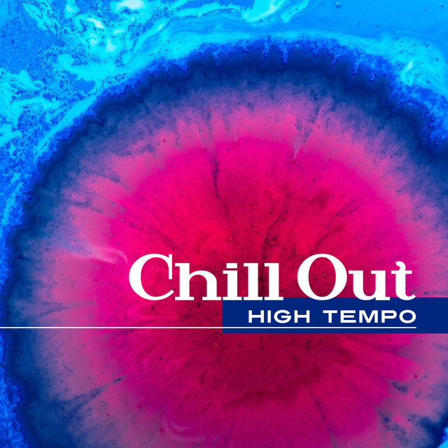 Chill Out High Tempo – Chill Out Music for Running, Pilates, Workout, Running Hits 2017