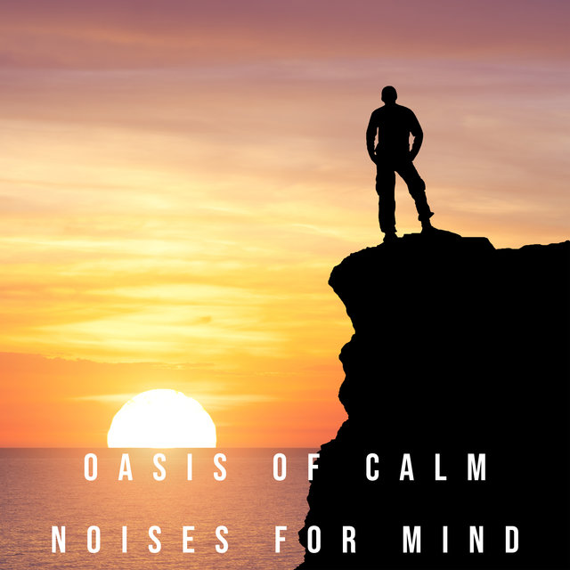 Oasis of Calm Noises for Mind