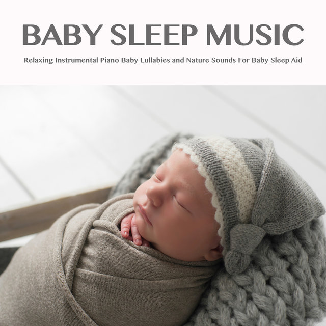 Baby Sleep Music: Relaxing Instrumental Piano Baby Lullabies and Nature Sounds For Baby Sleep Aid